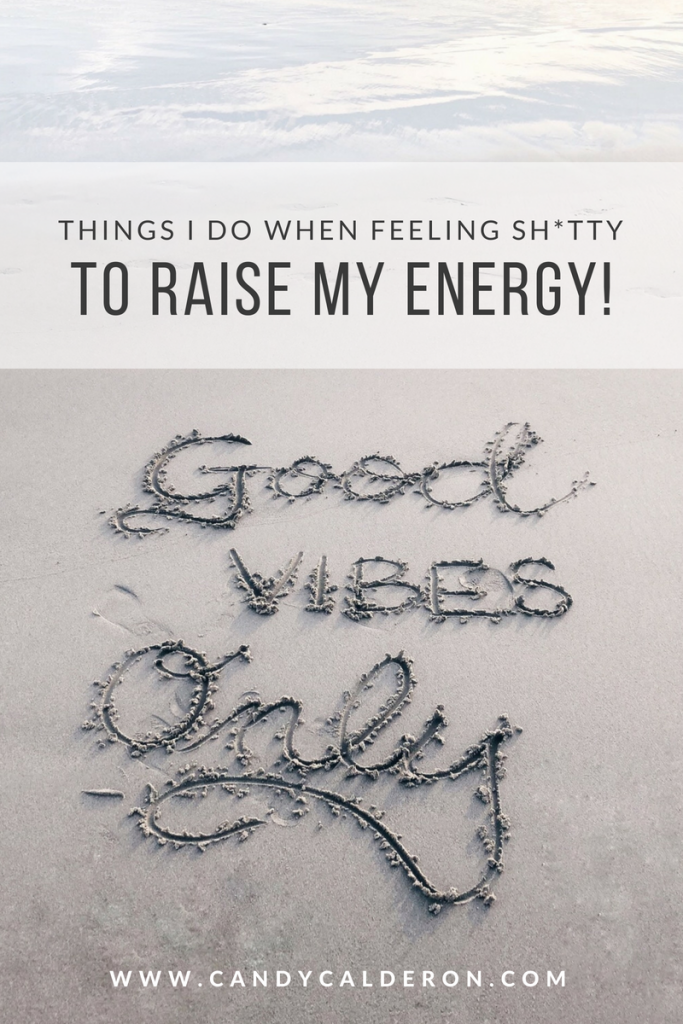 We all have those moments when we just feel sh*tty! Here I'm sharing the things I do to raise my energy when I'm feeling that way (you can do them too)!